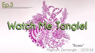"Watch Me Tangle Ep.3 - ""Roses"" Freeform Zentangle 10/3/16"