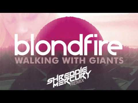 Blondfire - Walking With Giants (Shreddie Mercury Remix) [Official Audio]