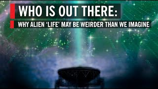 Is Alien 'Life' Weirder Than We Imagine: Who Is Out There?