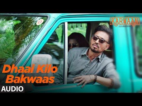 Dhaai Kilo Bakwaas Full Audio Song |  Karwaan | Irrfan Khan, Dulquer Salmaan, Mithila Palkar