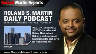 Rev. Anthony On Detroit's Bankruptcy: If You Want To Get Something Cheap, You Dirty It Up