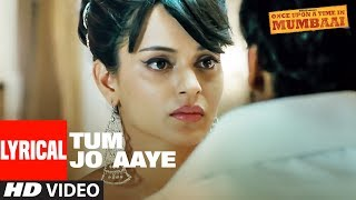 Lyrical:Tum Jo Aaye |Once Upon A Time In Mumbai | Ajay Devgn | Rahat Fateh Ali Khan, Tulsi Kumar