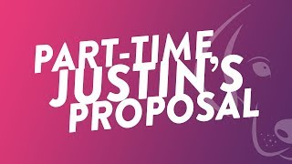 Part-Time Justin's Proposal