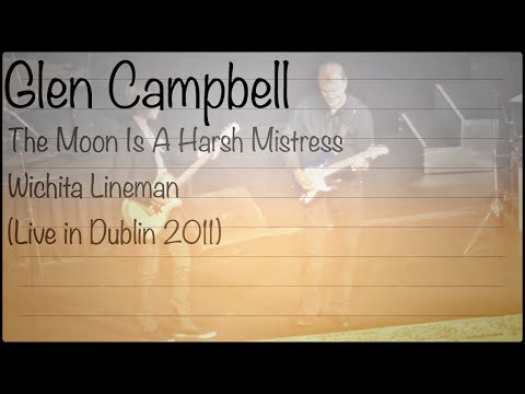 Glen Campbell - The Moon Is A Harsh Mistress&Wichita Lineman (Live in Dublin 2011)