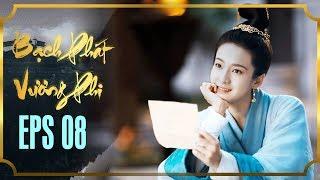 BẠCH PHÁT VƯƠNG PHI - TẬP 8 [FULL HD] | Phim Cổ Trang Hay Nhất | Phim Mới 2019