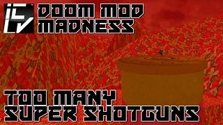 Too Many Super Shotguns - Doom Mod Madness