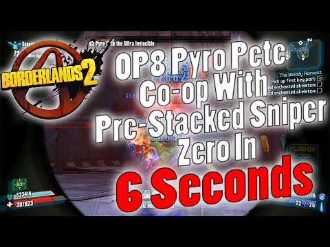 Borderlands 2 | OP8 Pyro Pete Co-op With Pre-Stacked Sniper Zero In 6 Seconds