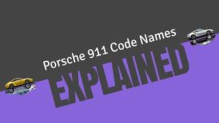 Porsche 911 Code Names | EXPLAINED