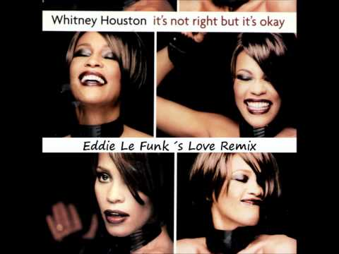 Whitney Houston - It's Not Right But It's Okay ( Eddie Le Funk´s Love Remix )
