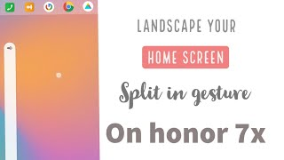 landscape your home screen on honor 7x II split screen on gesture mode