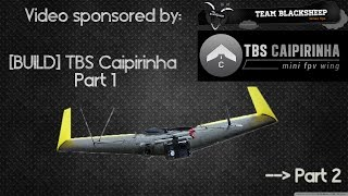 [BUILD] TBS Caipirinha FPV Wing PART I