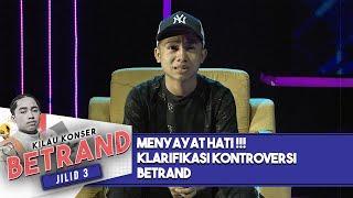 Download lagu Menyayat Hati !!! Klarifikasi Kontroversi Betrand  -  Kilau Konser Betrand Jilid 3