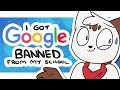 I Got Google Banned From My School