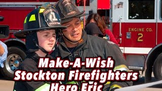 Make-A-Wish • Stockton Firefighters • Hero Eric