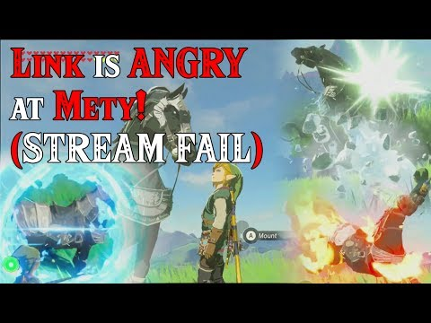 Link is ANGRY at Mety! STREAM FAIL in Zelda Breath of the Wild