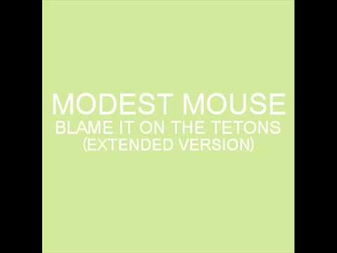 Modest Mouse - Blame It On The Tetons (Extended Version)