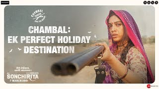 Sonchiriya | Chambal: Ek Perfect Holiday Destination | Aake Toh Dikhao | Bhumi P | 1st March 2019