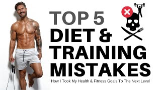 TOP 5 HEALTH & FITNESS MISTAKES I MADE – What NOT to do with your diet, workouts, and nutrition