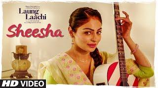 SHEESHA: Laung Laachi ( Song) Mannat Noor | Ammy Virk, Neeru Bajwa | Amrit Maan, Mannat Noor