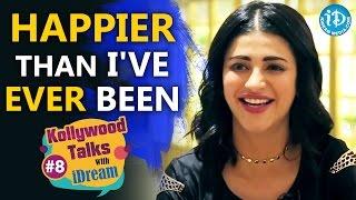 Happier Than I've Ever Been - Shruti Haasan | Kollywood Talks With iDream #8