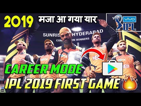 🔥IPL 2019 First Game | Career Mode Feature | New Cricket Game 2019🔥