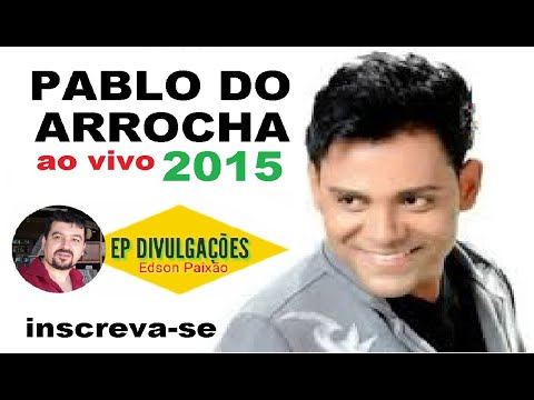 PABLO DO ARROCHA 2015 - CHORA NÃO BEBE - BOTECO DO PABLO ,CD COMPLETO