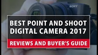 Best Point and Shoot Digital Camera 2018 | Reviews and Buyer