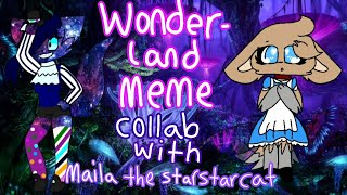 Wonderland meme //collab with maila the starstarcat//