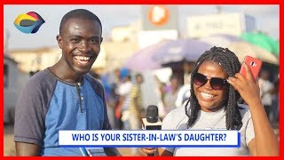 Who Is Your Sister-In-Law's Daughter? | Street Quiz | Funny Videos | Funny African Videos