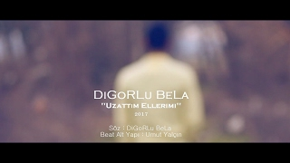 DiGoRLu BeLa - Uzattım Ellerimi - [OFFİCİAL VİDEO] 2017 #NEW