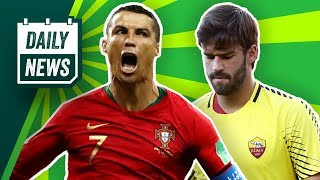 TRANSFER & WORLD CUP NEWS : Alisson to Real Madrid & Ronaldo breaks records ► Daily Football News