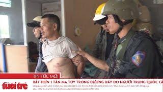 Bắt hơn 1 tấn ma túy trong đường dây do người Trung Quốc cầm đầu