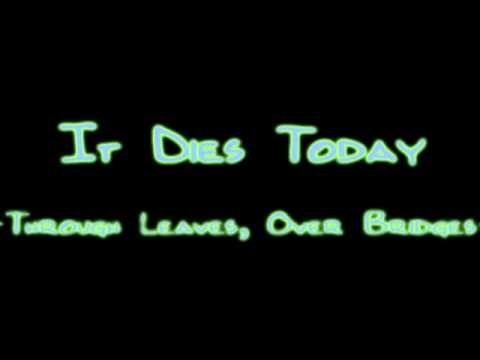 It Dies Today - Through Leaves Over Bridges
