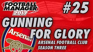 Arsenal FM17   GUNNING FOR GLORY   Part 25   FM18 BETA SAVE   Football Manager 2017