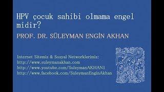 HPV çocuk sahibi olmama engel midir? - Prof. Dr. Süleyman Engin Akhan