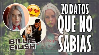 20 GENIALES DATOS QUE NO SABIAS SOBRE BILLIE EILISH.