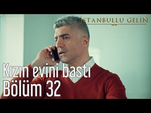 İstanbullu Gelin 32. Bölüm - Kızın Evini Bastı
