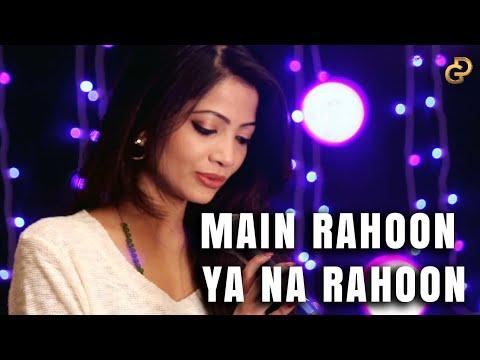 Main Rahoon Ya Na Rahoon   Female Cover   Diya Ghosh   Amaal Mallik, Armaan Malik  