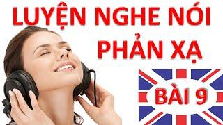 Luyện nghe nói phản xạ Tiếng Anh – Bài 9 – Luyen nghe phan xa