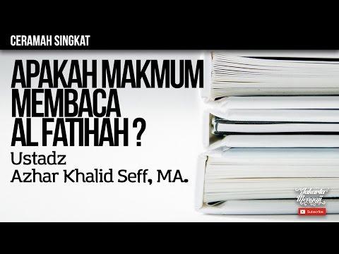 Apakah Makmum Membaca Al Fatihah - Ustadz Azhar Khalid Bin Seff, MA.