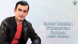 Eldor Burxon - O'zbekiston futboli   Элдор Бурхон - Узбекистон футболи