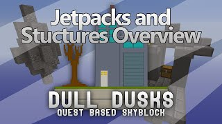 [Dull Dusks] Update Video 2: Jetpacks and Structures Overview! [Quest based Skyblock]