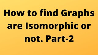 Practice question on euler graph graph theory gate part 16 how to find graphs are isomorphic or not part 2 ccuart Images