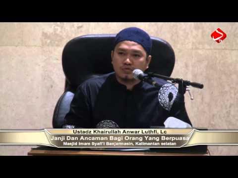 Janji Dan Acaman Bagi Orang Yang Berpuasa Bagian II - Ust. Khairullah Anwar Luthfi, Lc