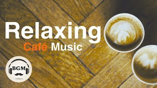 Relaxing Cafe Music - Jazz & Bossa Nova Music - Chill Out Music For Work, Study Background Music