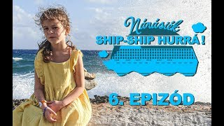 SHIP-SHIP HURRÁ! - 6. epizód