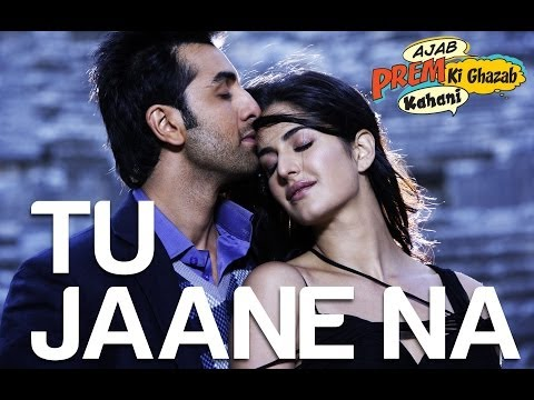 Tu Jaane Na - Atif Aslam - Ajab Prem Ki Ghazab Kahani - Ranbir Kapoor & Katrina Kaif