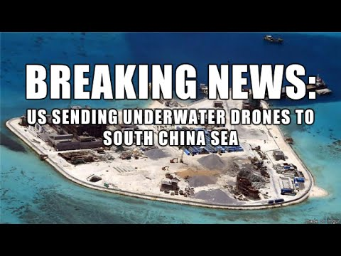 WW3: US NAVY SENDING DRONES TO SOUTH CHINA SEA!