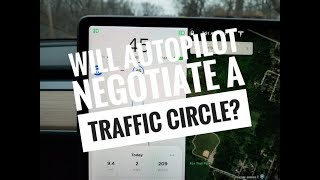 Will the Tesla Model 3 handle Traffic Circles on Autopilot???