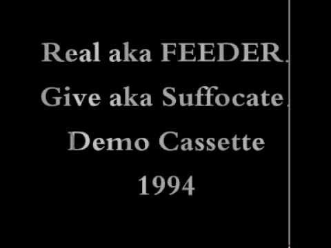 Real aka FEEDER.Give aka Suffocate..audio from 1994 demo cassette